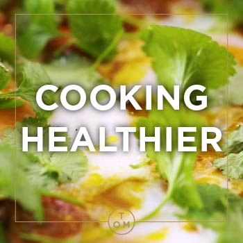 COOKING HEALTHIER WITH TOM